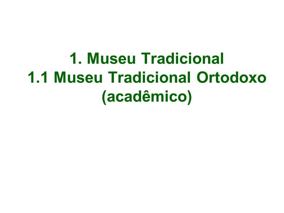 1. Museu Tradicional 1.1 Museu Tradicional Ortodoxo (acadêmico)