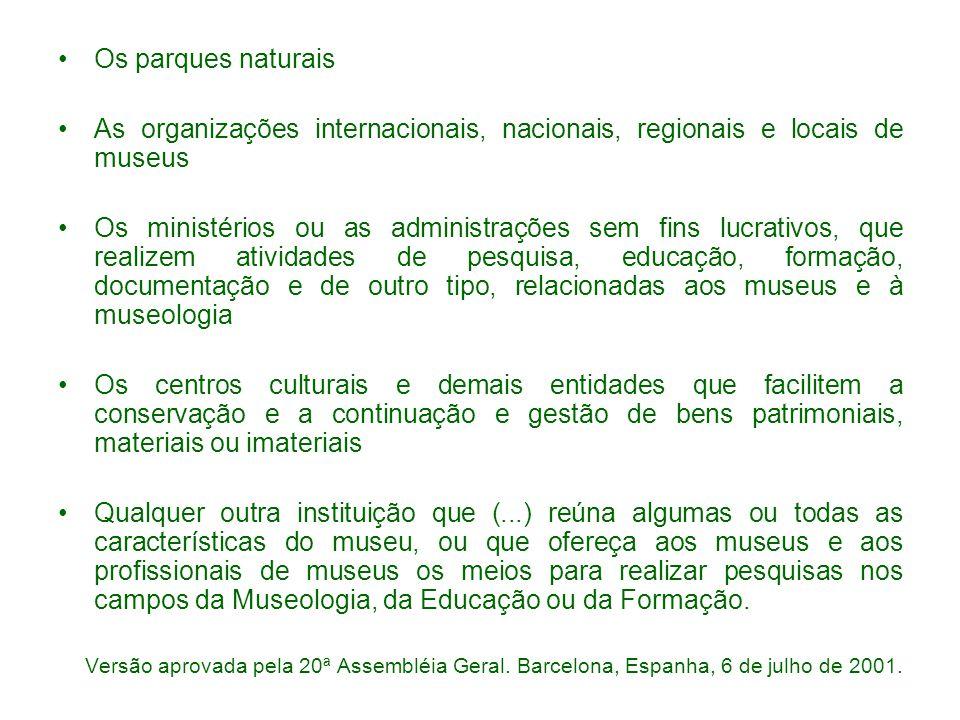 Os parques naturais As organizações internacionais, nacionais, regionais e locais de museus Os ministérios ou as administrações sem fins lucrativos, q
