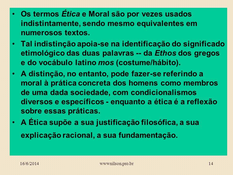 13 Sinônimos costumes Sinônimos, devido à presença dos costumes nos comportamentos individuais; ethiké, ethos; moralis, mos (mores).