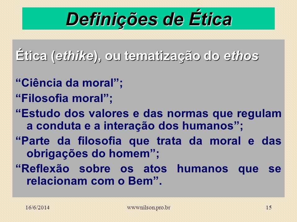 14 Os termos Ética e Moral são por vezes usados indistintamente, sendo mesmo equivalentes em numerosos textos.