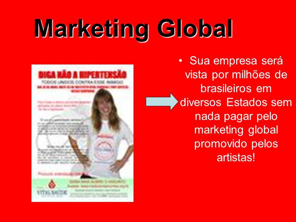 Marketing Global Sua empresa será vista por milhões de brasileiros em diversos Estados sem nada pagar pelo marketing global promovido pelos artistas!