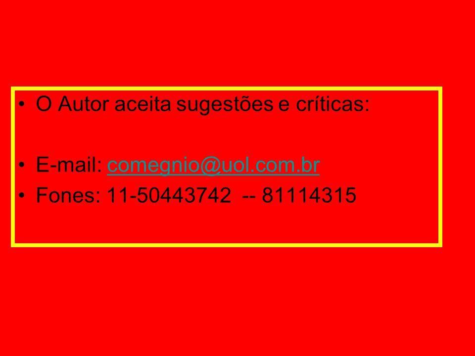 O Autor aceita sugestões e críticas: E-mail: comegnio@uol.com.brcomegnio@uol.com.br Fones: 11-50443742 -- 81114315
