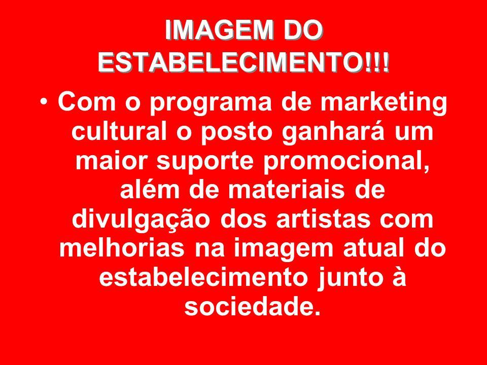 IMAGEM DO ESTABELECIMENTO!!! IMAGEM DO ESTABELECIMENTO!!! Com o programa de marketing cultural o posto ganhará um maior suporte promocional, além de m