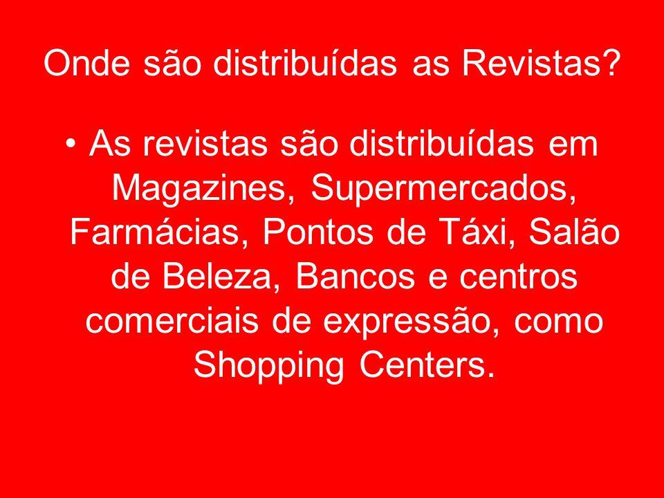 Onde são distribuídas as Revistas? As revistas são distribuídas em Magazines, Supermercados, Farmácias, Pontos de Táxi, Salão de Beleza, Bancos e cent