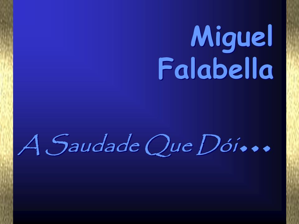 A Saudade Que Dói... A Saudade Que Dói... Miguel Falabella Miguel Falabella