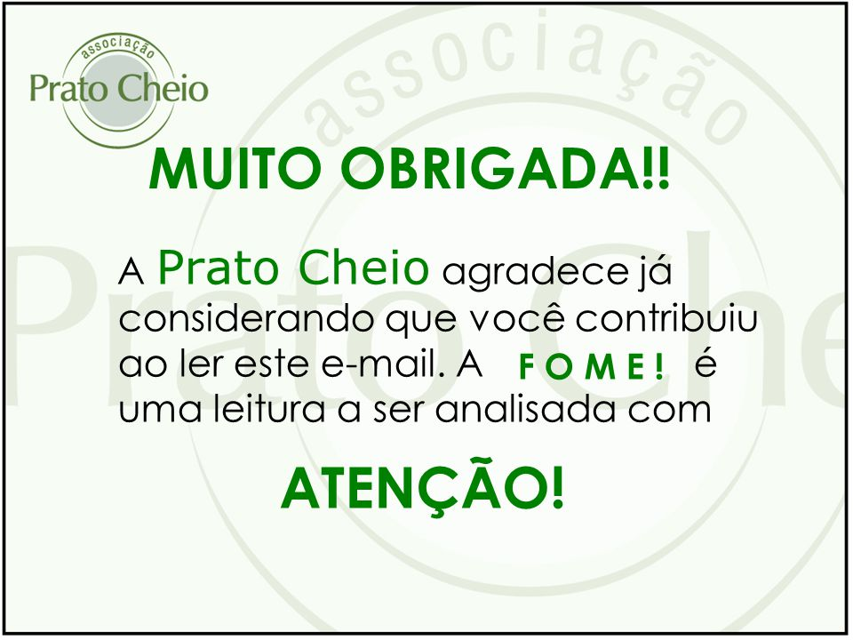 Informações : info@pratocheio.org.br Site: www.pratocheio.org.br Telefone: 11 3035 1850 Prato Cheio
