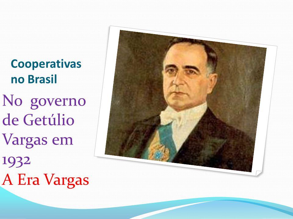 Cooperativas no Brasil No governo de Getúlio Vargas em 1932 A Era Vargas