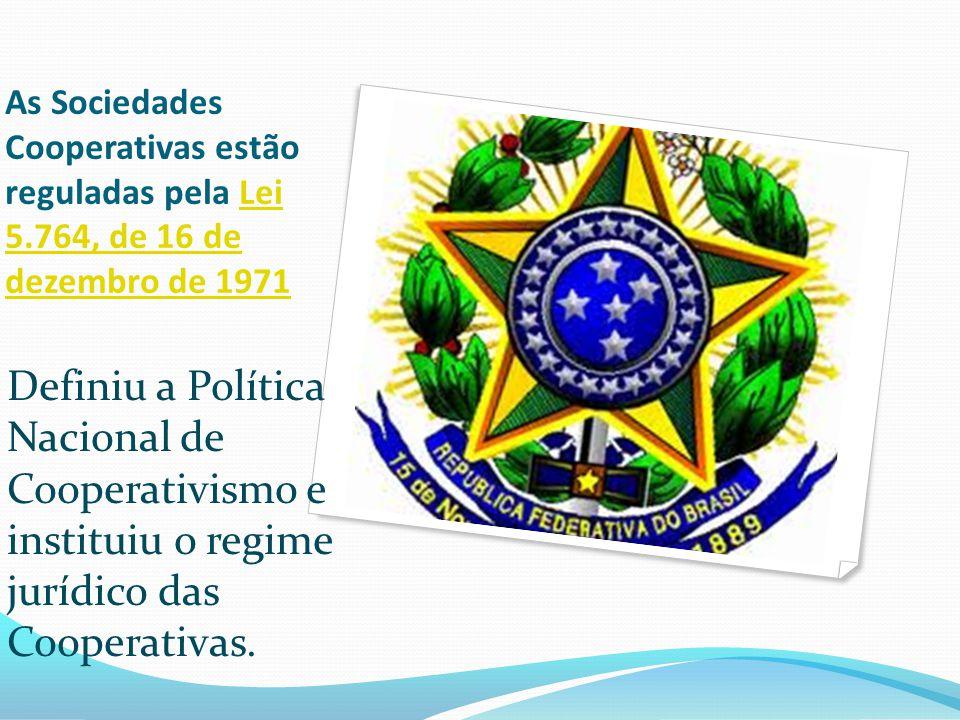 As Sociedades Cooperativas estão reguladas pela Lei 5.764, de 16 de dezembro de 1971Lei 5.764, de 16 de dezembro de 1971 Definiu a Política Nacional d