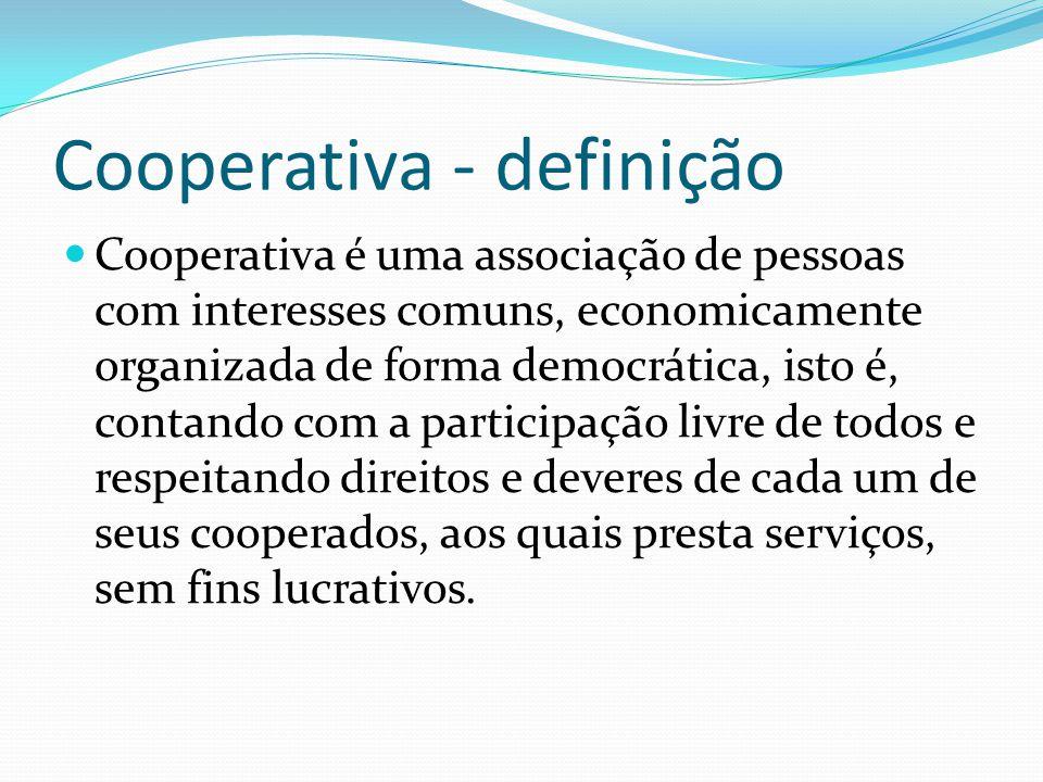 Cooperativa - definição Cooperativa é uma associação de pessoas com interesses comuns, economicamente organizada de forma democrática, isto é, contando com a participação livre de todos e respeitando direitos e deveres de cada um de seus cooperados, aos quais presta serviços, sem fins lucrativos.