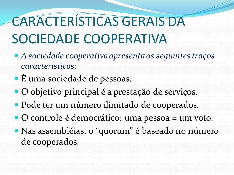 CARACTERÍSTICAS GERAIS DA SOCIEDADE COOPERATIVA A sociedade cooperativa apresenta os seguintes traços característicos: É uma sociedade de pessoas. O o