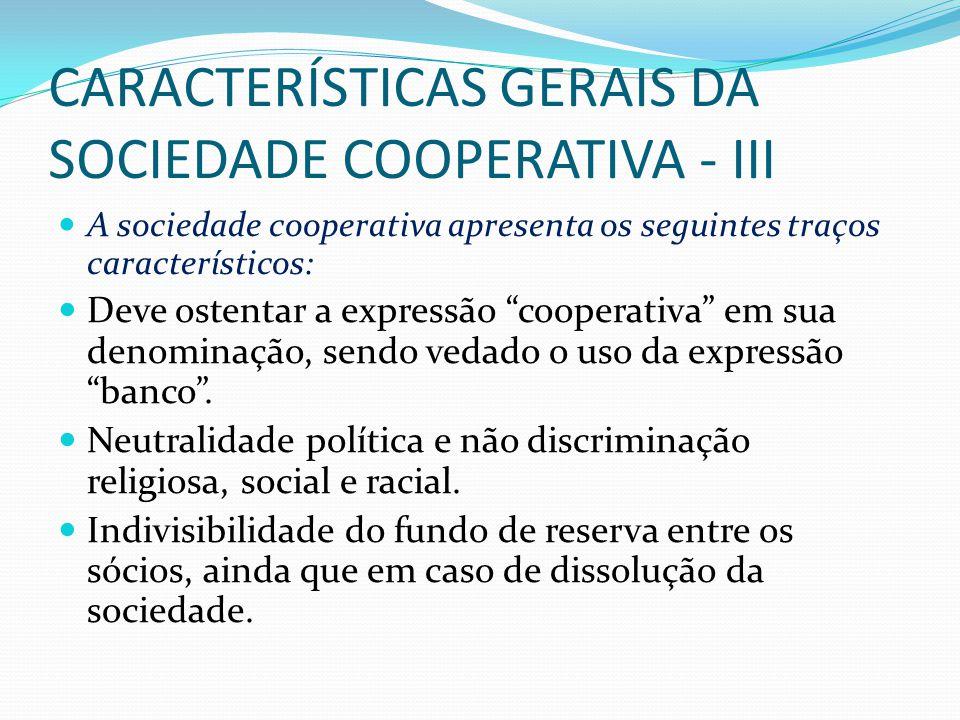 CARACTERÍSTICAS GERAIS DA SOCIEDADE COOPERATIVA - III A sociedade cooperativa apresenta os seguintes traços característicos: Deve ostentar a expressão