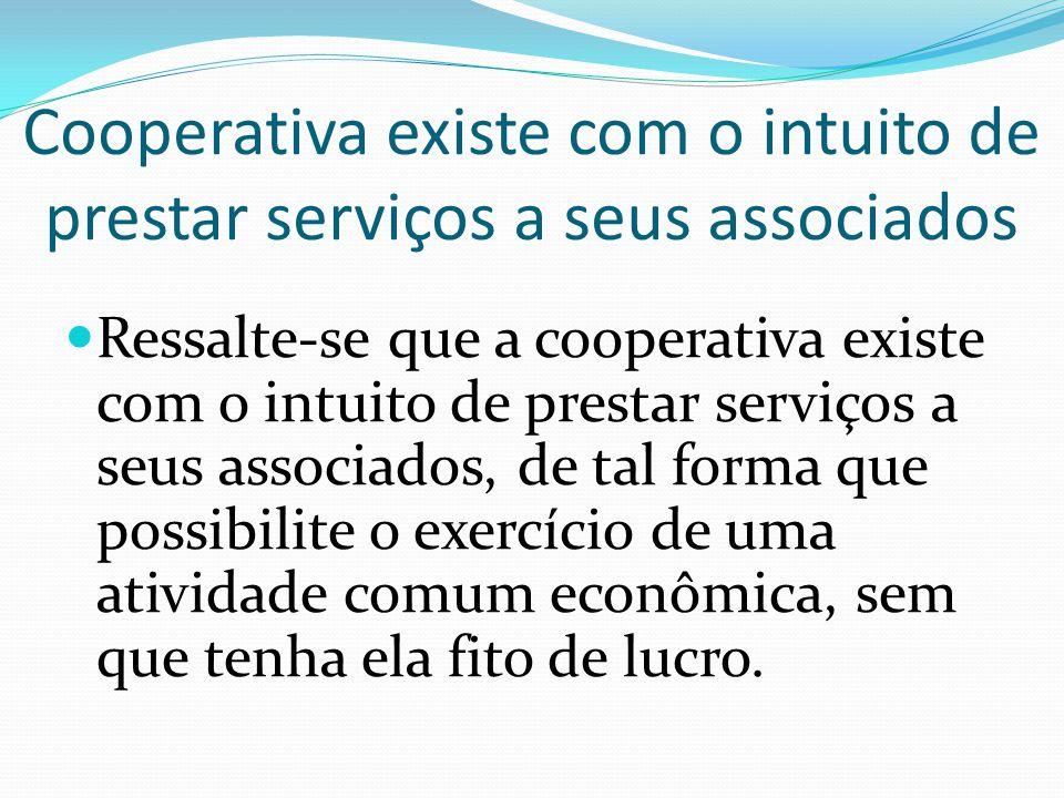 Cooperativa existe com o intuito de prestar serviços a seus associados Ressalte-se que a cooperativa existe com o intuito de prestar serviços a seus a
