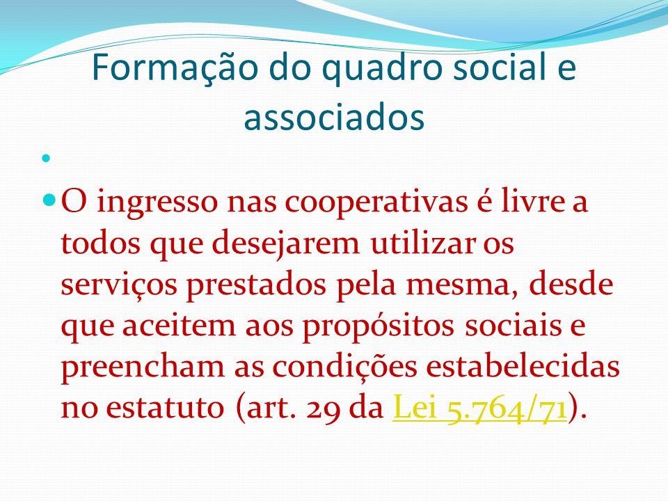 Formação do quadro social e associados O ingresso nas cooperativas é livre a todos que desejarem utilizar os serviços prestados pela mesma, desde que aceitem aos propósitos sociais e preencham as condições estabelecidas no estatuto (art.