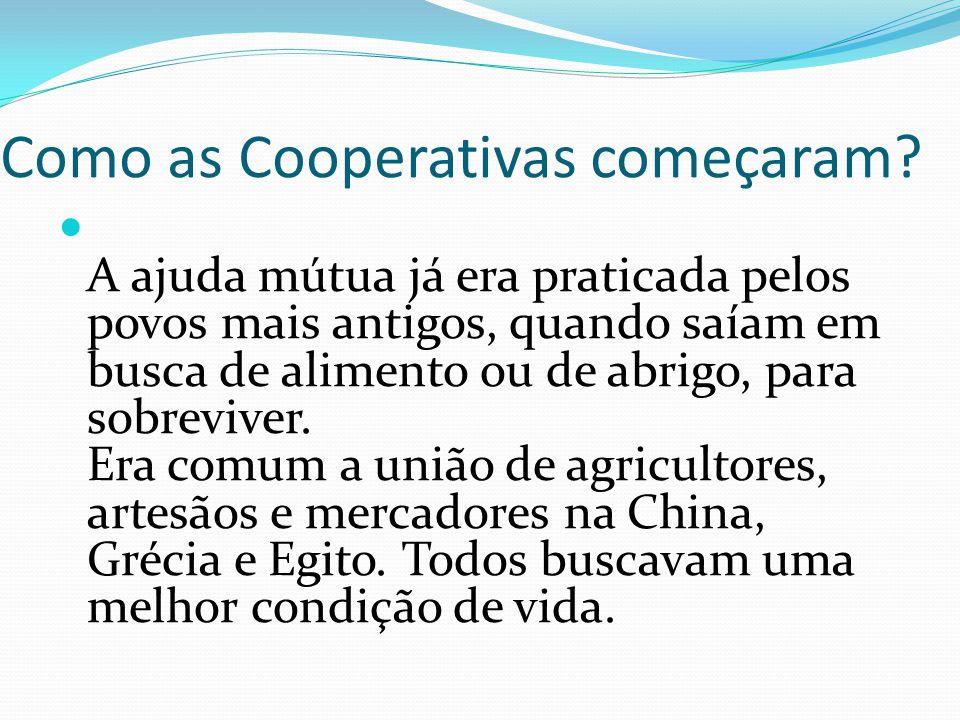 Como as Cooperativas começaram? A ajuda mútua já era praticada pelos povos mais antigos, quando saíam em busca de alimento ou de abrigo, para sobreviv