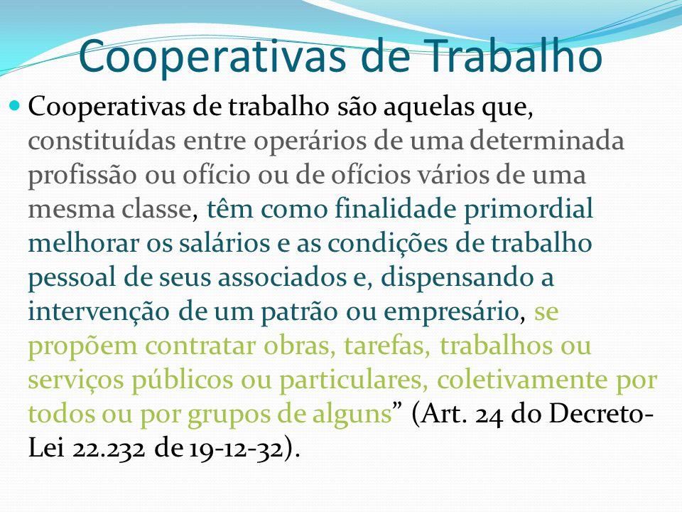 Cooperativas de Trabalho Cooperativas de trabalho são aquelas que, constituídas entre operários de uma determinada profissão ou ofício ou de ofícios v