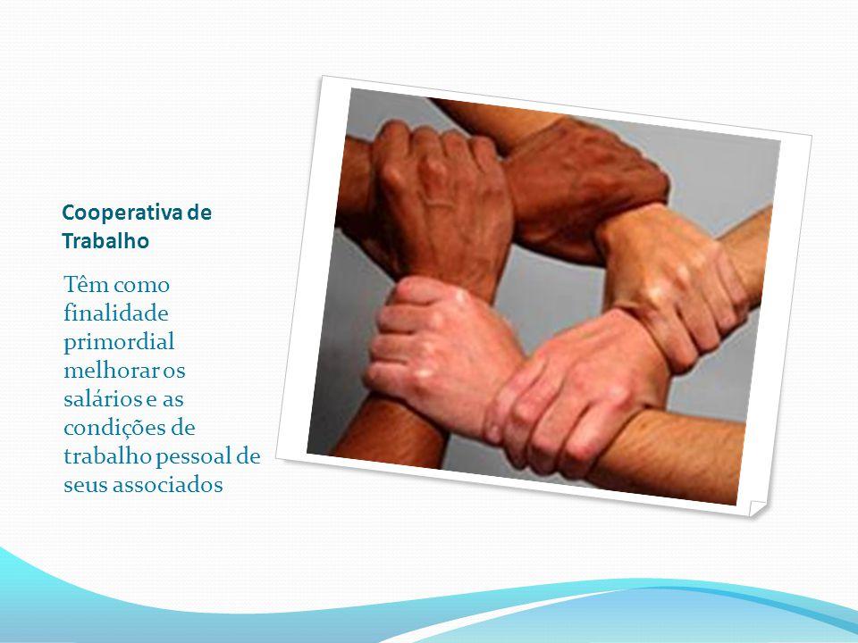 Cooperativa de Trabalho Têm como finalidade primordial melhorar os salários e as condições de trabalho pessoal de seus associados