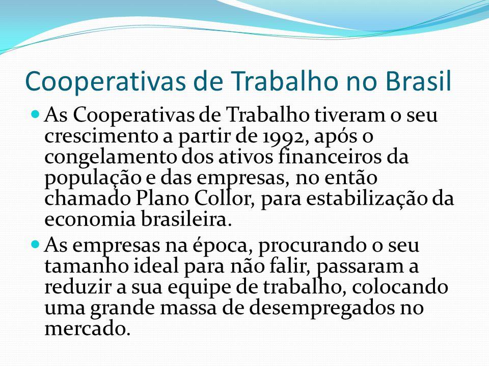 Cooperativas de Trabalho no Brasil As Cooperativas de Trabalho tiveram o seu crescimento a partir de 1992, após o congelamento dos ativos financeiros