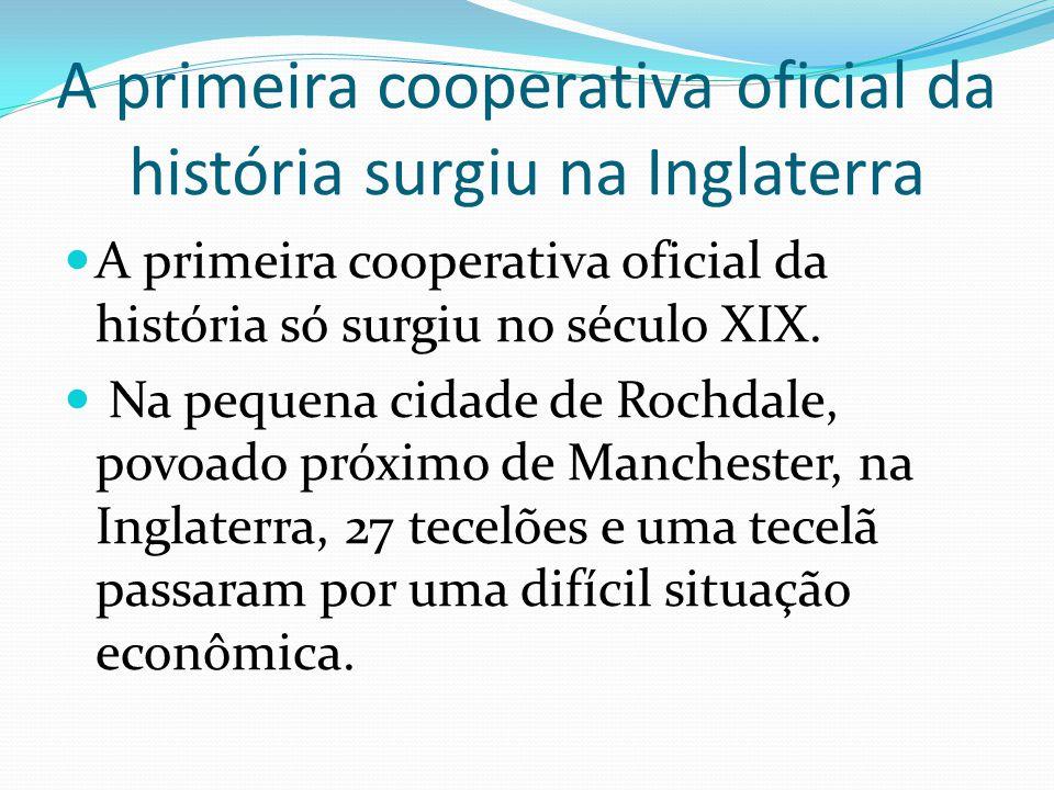A primeira cooperativa oficial da história surgiu na Inglaterra A primeira cooperativa oficial da história só surgiu no século XIX.