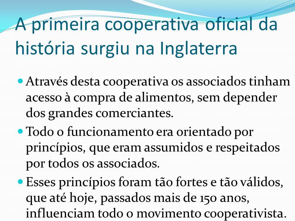 A primeira cooperativa oficial da história surgiu na Inglaterra Através desta cooperativa os associados tinham acesso à compra de alimentos, sem depen