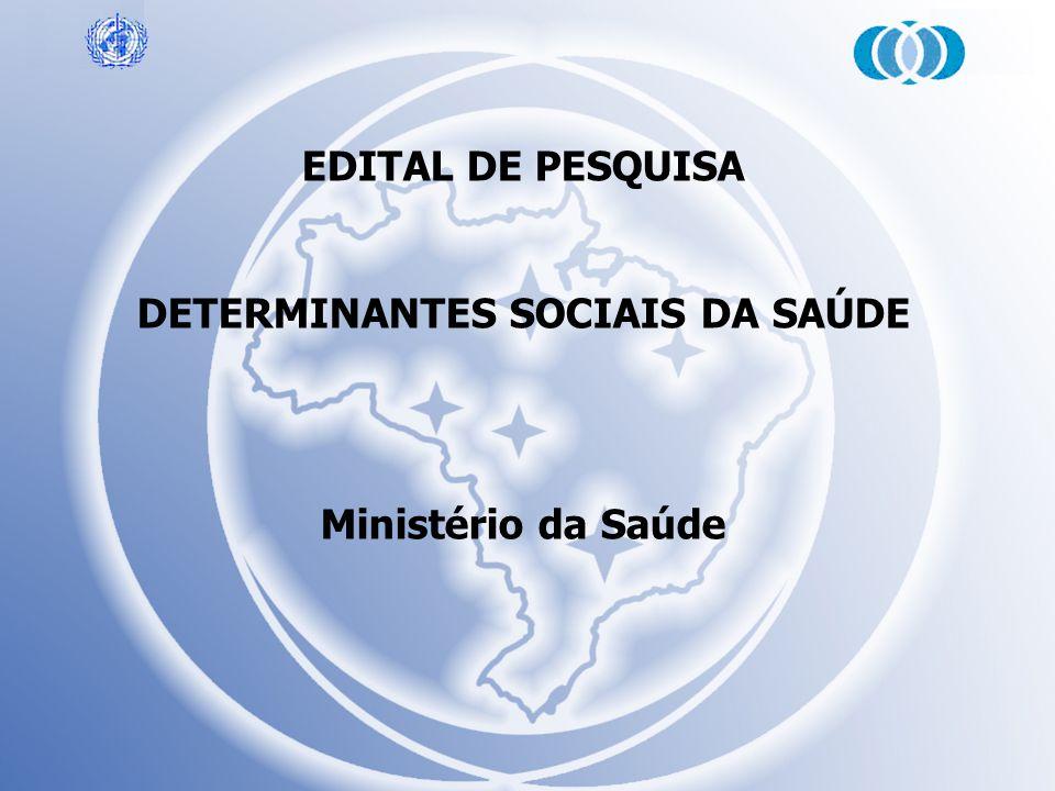 EDITAL DE PESQUISA DETERMINANTES SOCIAIS DA SAÚDE Ministério da Saúde