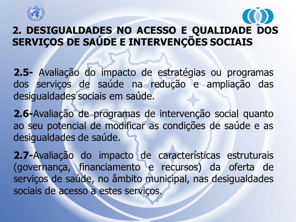 2. DESIGUALDADES NO ACESSO E QUALIDADE DOS SERVIÇOS DE SAÚDE E INTERVENÇÕES SOCIAIS 2.5- Avaliação do impacto de estratégias ou programas dos serviços