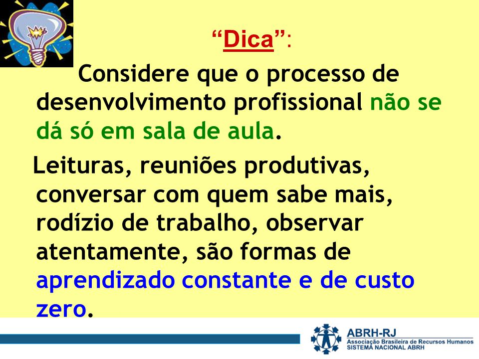 Dica : Considere que o processo de desenvolvimento profissional não se dá só em sala de aula.