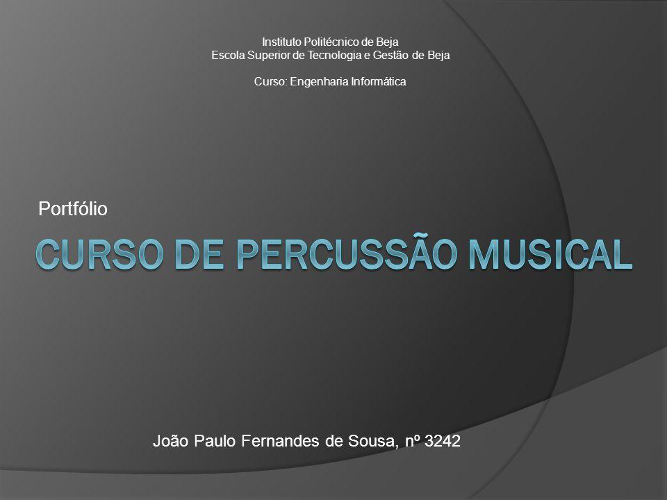 Portfólio João Paulo Fernandes de Sousa, nº 3242 Instituto Politécnico de Beja Escola Superior de Tecnologia e Gestão de Beja Curso: Engenharia Inform