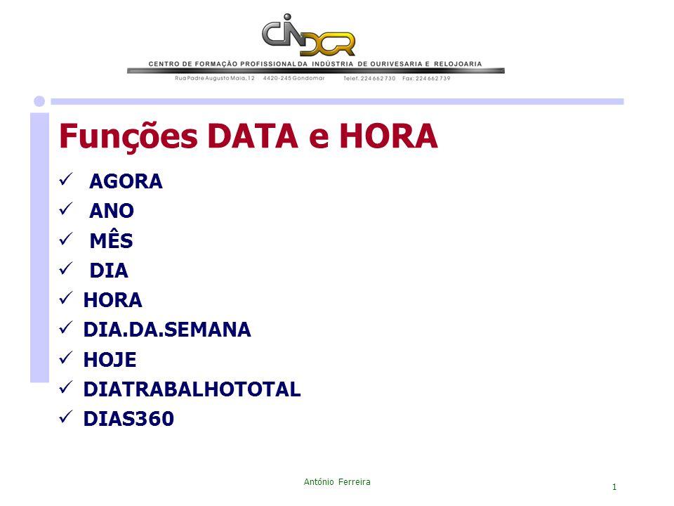 António Ferreira 1 Funções DATA e HORA AGORA ANO MÊS DIA HORA DIA.DA.SEMANA HOJE DIATRABALHOTOTAL DIAS360