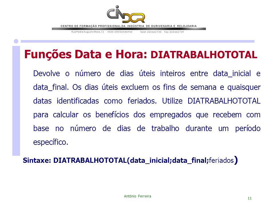 António Ferreira 11 Devolve o número de dias úteis inteiros entre data_inicial e data_final. Os dias úteis excluem os fins de semana e quaisquer datas