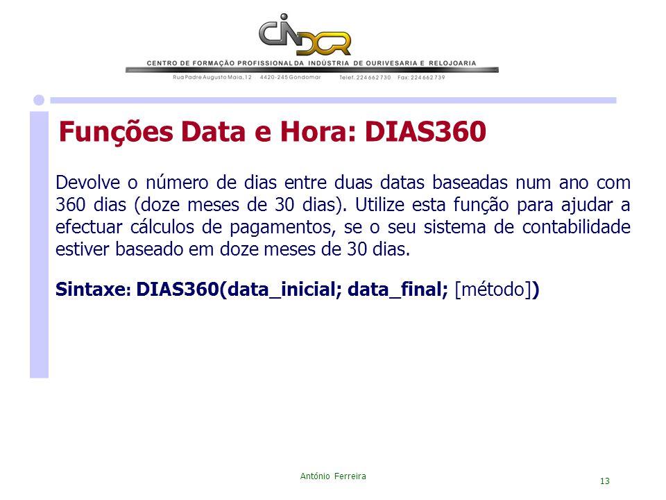 António Ferreira 13 Devolve o número de dias entre duas datas baseadas num ano com 360 dias (doze meses de 30 dias). Utilize esta função para ajudar a