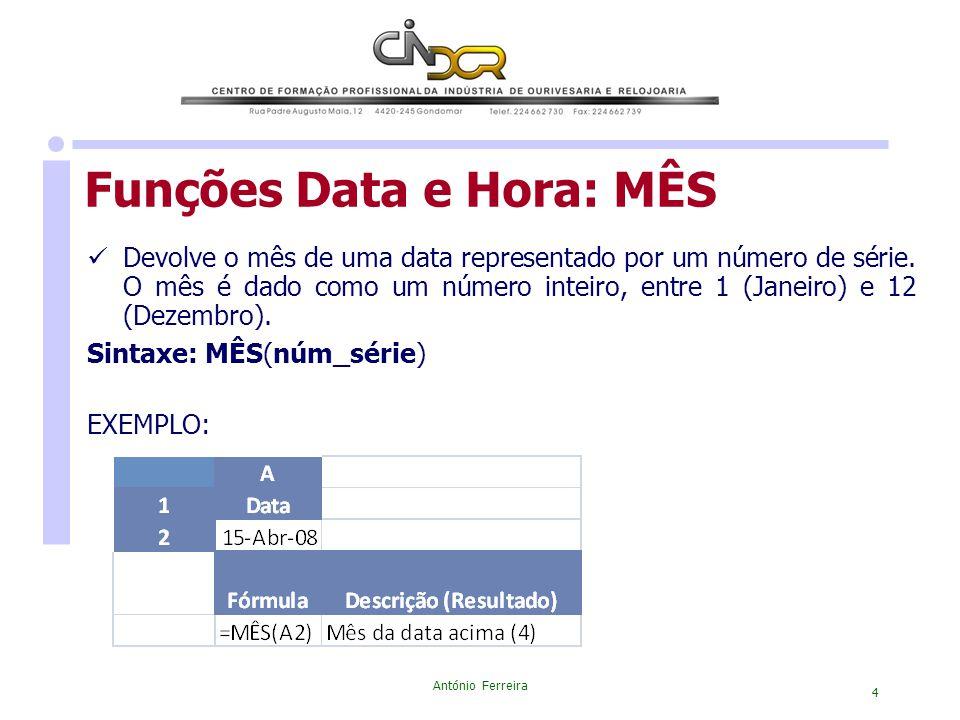 António Ferreira 4 Devolve o mês de uma data representado por um número de série. O mês é dado como um número inteiro, entre 1 (Janeiro) e 12 (Dezembr