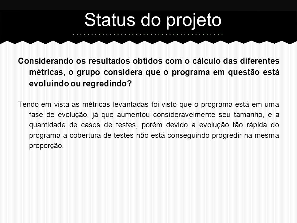 Considerando os resultados obtidos com o cálculo das diferentes métricas, o grupo considera que o programa em questão está evoluindo ou regredindo.