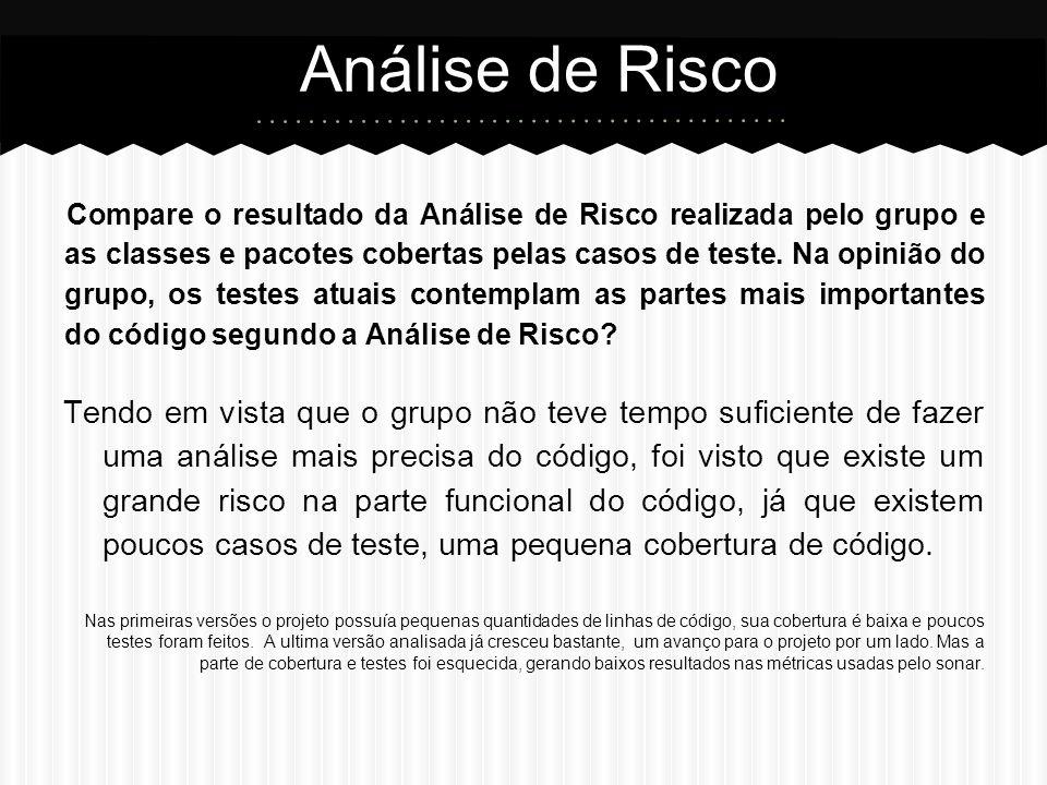 Compare o resultado da Análise de Risco realizada pelo grupo e as classes e pacotes cobertas pelas casos de teste.