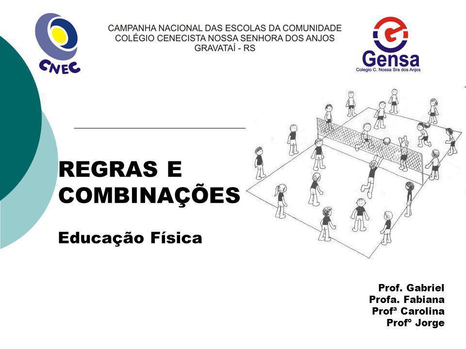 VOLEI REGRAS E COMBINAÇÕES Educação Física Prof. Gabriel Profa. Fabiana Profª Carolina Profº Jorge