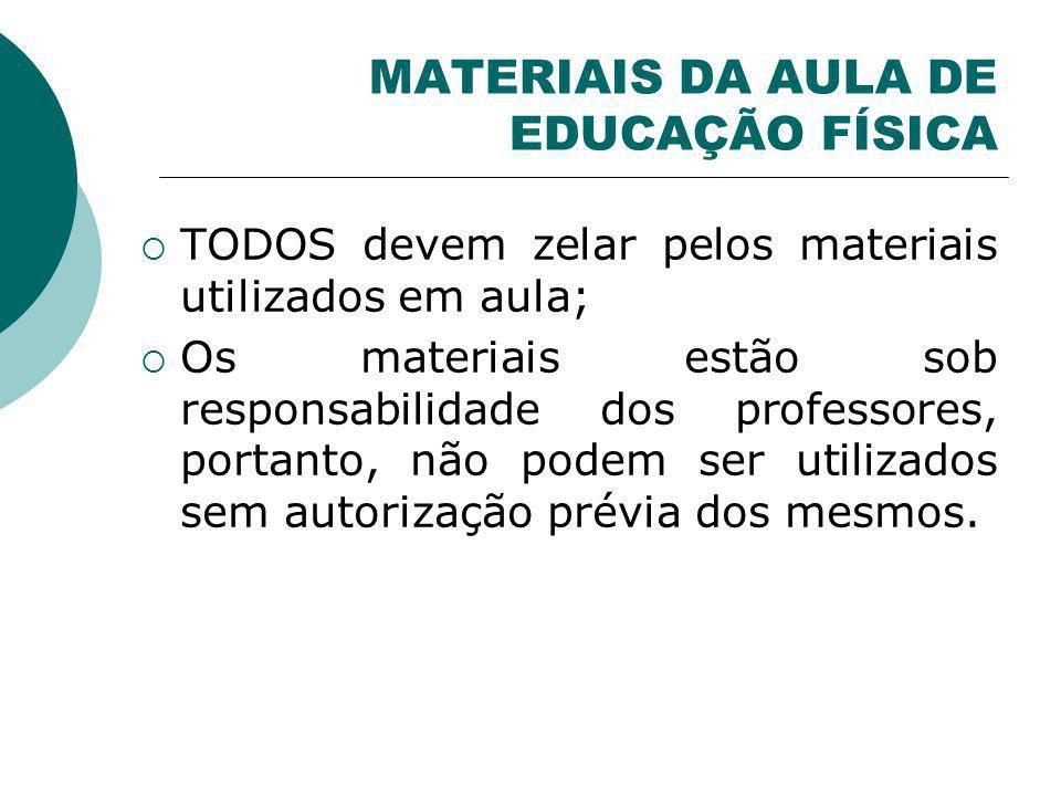 MATERIAIS DA AULA DE EDUCAÇÃO FÍSICA TODOS devem zelar pelos materiais utilizados em aula; Os materiais estão sob responsabilidade dos professores, po