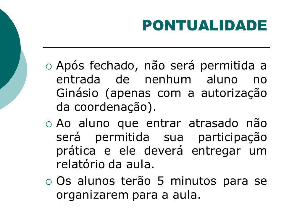 PONTUALIDADE Após fechado, não será permitida a entrada de nenhum aluno no Ginásio (apenas com a autorização da coordenação). Ao aluno que entrar atra