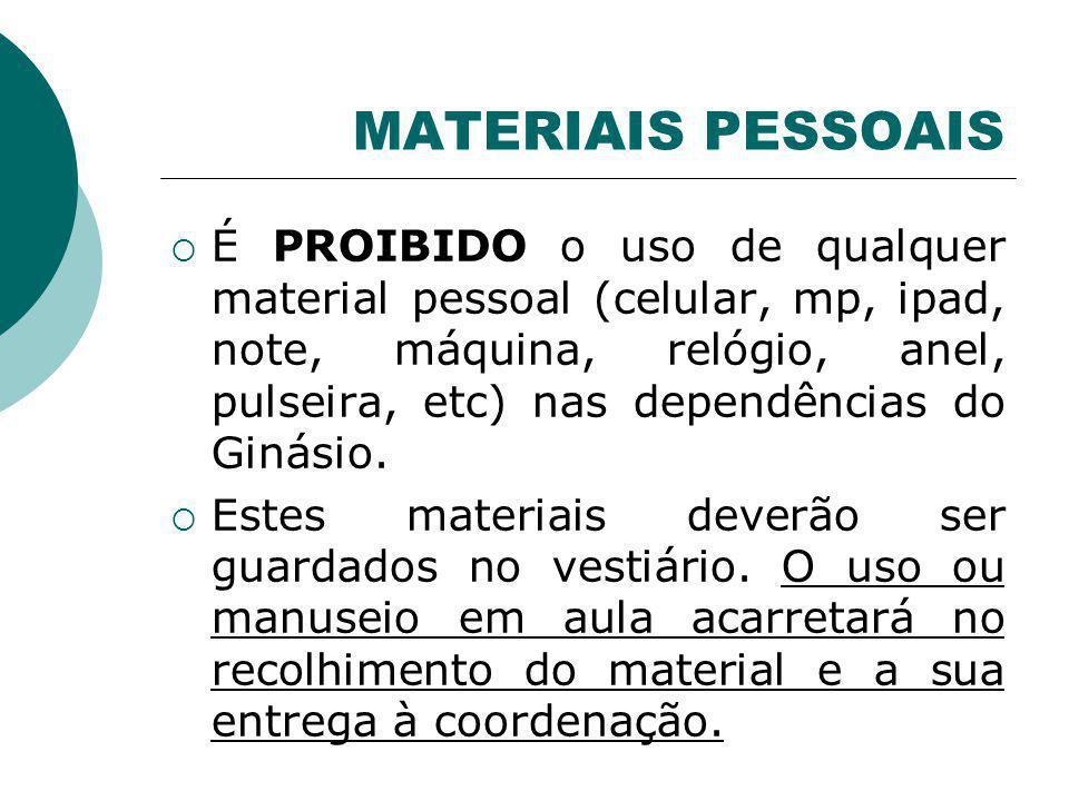 MATERIAIS PESSOAIS É PROIBIDO o uso de qualquer material pessoal (celular, mp, ipad, note, máquina, relógio, anel, pulseira, etc) nas dependências do