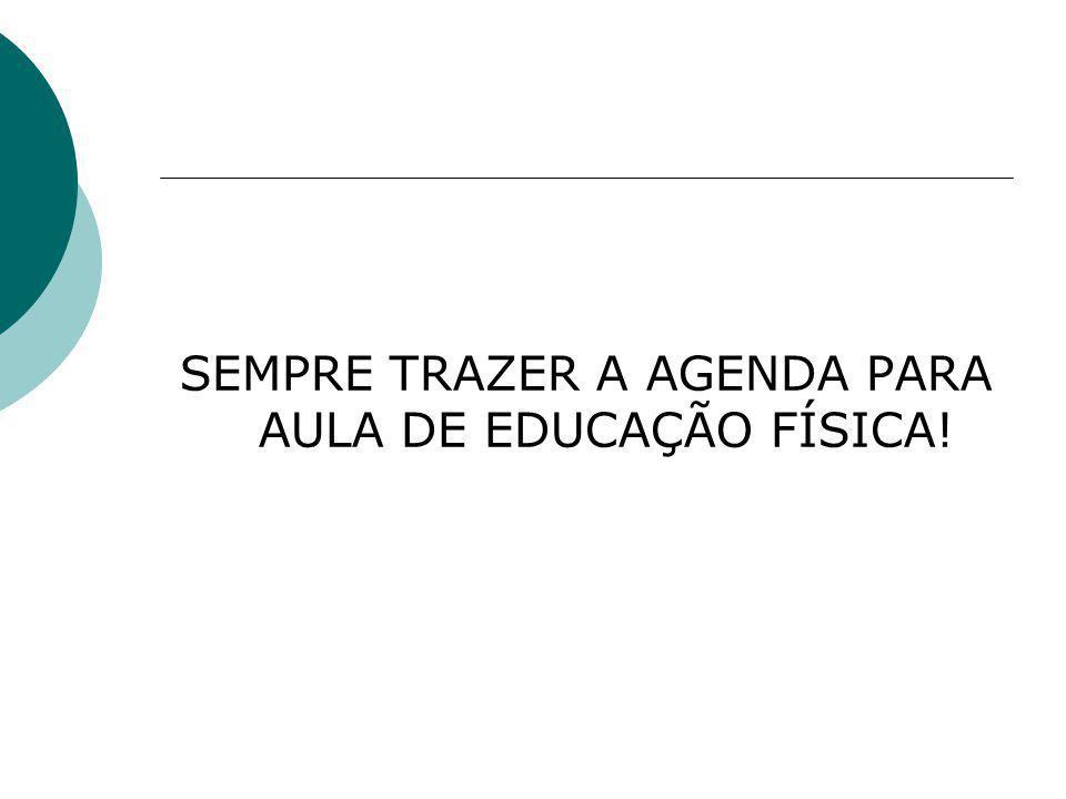 SEMPRE TRAZER A AGENDA PARA AULA DE EDUCAÇÃO FÍSICA!