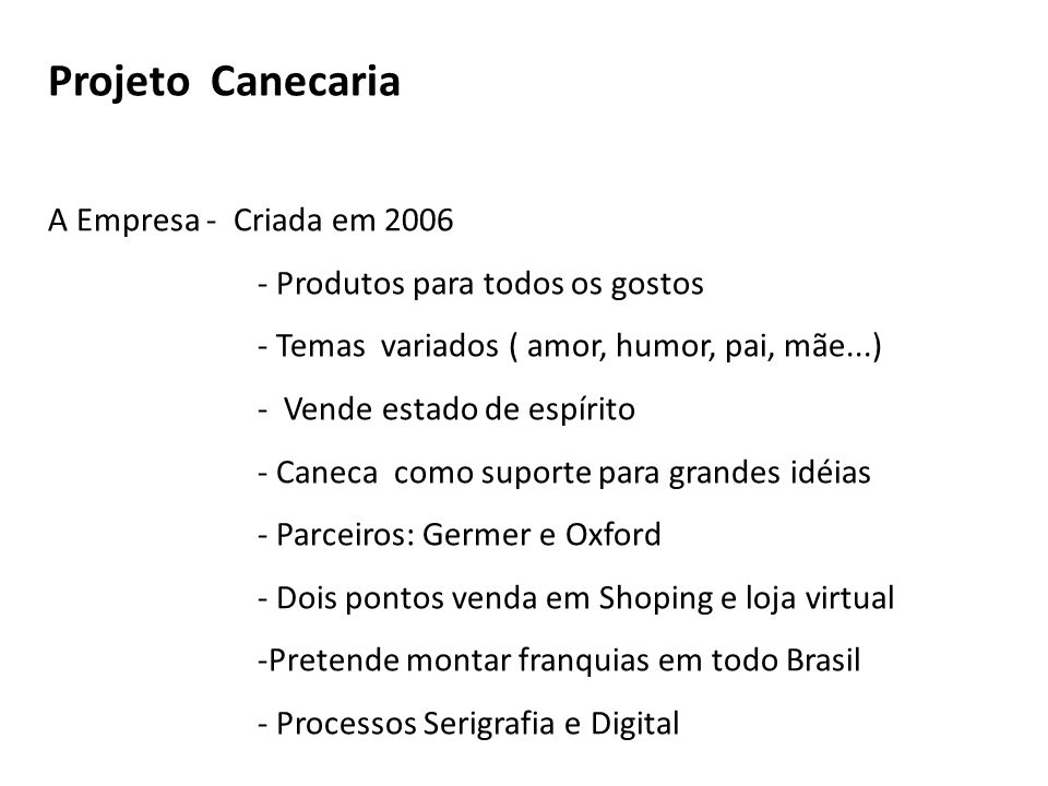 Projeto Canecaria A Empresa - Criada em 2006 - Produtos para todos os gostos - Temas variados ( amor, humor, pai, mãe...) - Vende estado de espírito -