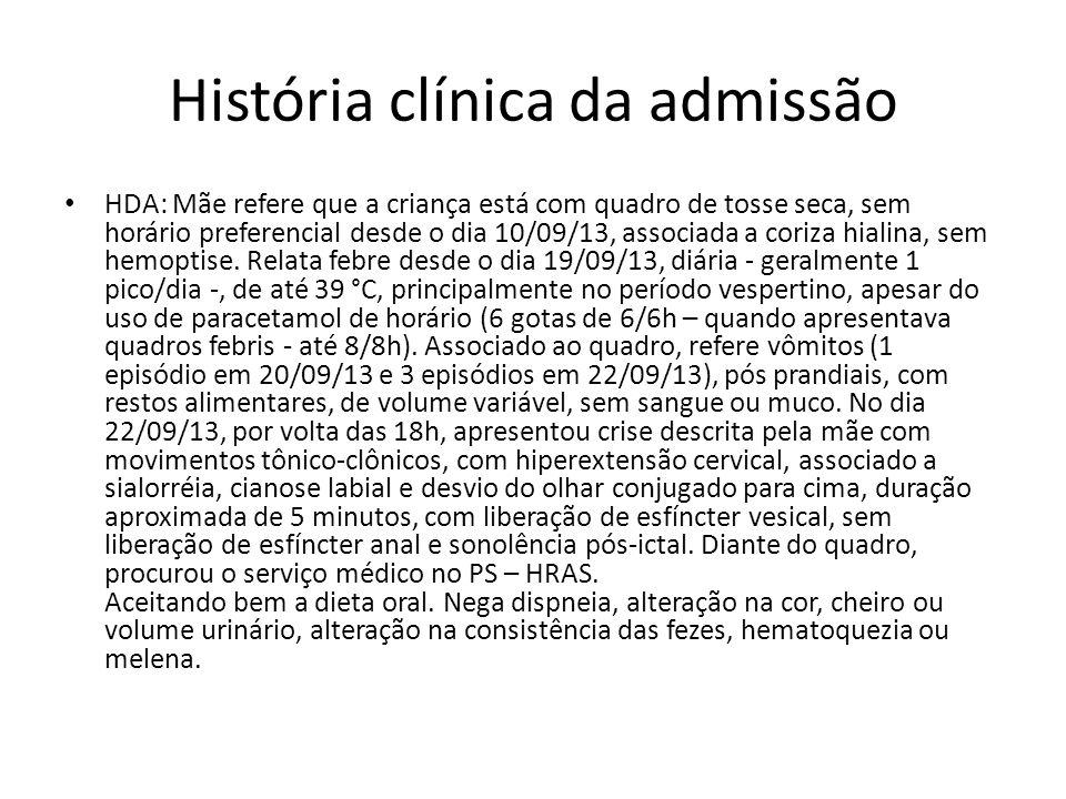 História clínica da admissão HDA: Mãe refere que a criança está com quadro de tosse seca, sem horário preferencial desde o dia 10/09/13, associada a c