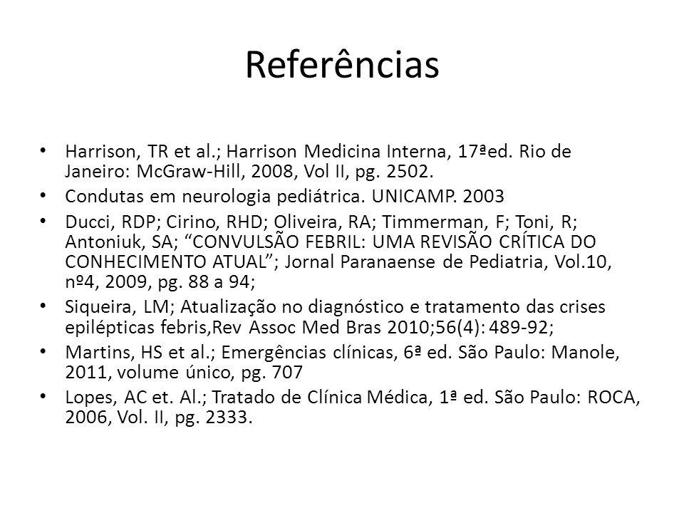 Referências Harrison, TR et al.; Harrison Medicina Interna, 17ªed. Rio de Janeiro: McGraw-Hill, 2008, Vol II, pg. 2502. Condutas em neurologia pediátr