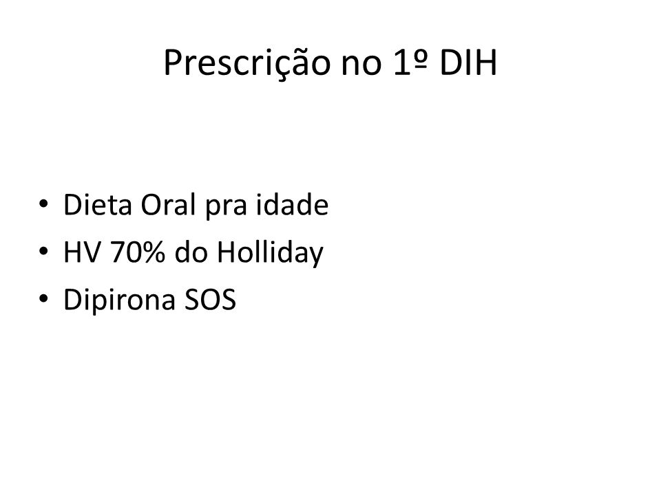 Prescrição no 1º DIH Dieta Oral pra idade HV 70% do Holliday Dipirona SOS
