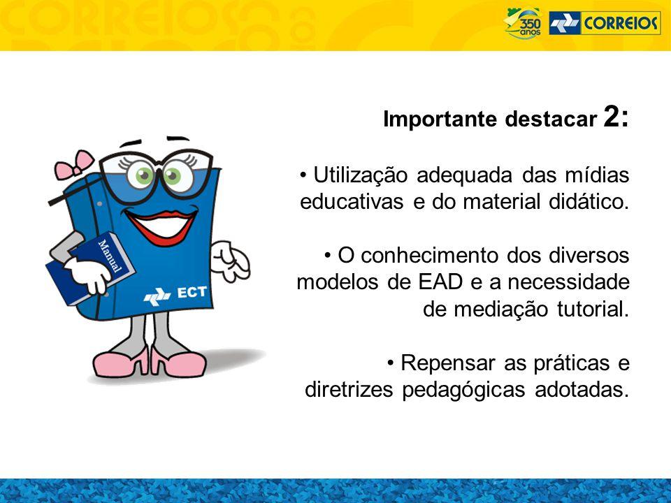 Importante destacar 2: Utilização adequada das mídias educativas e do material didático. O conhecimento dos diversos modelos de EAD e a necessidade de