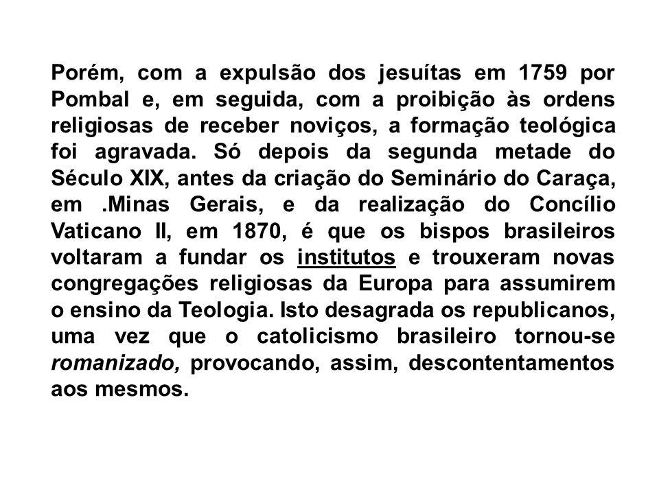 Ocorre, portanto, com a proclamação da república em 1889, a separação da Igreja.