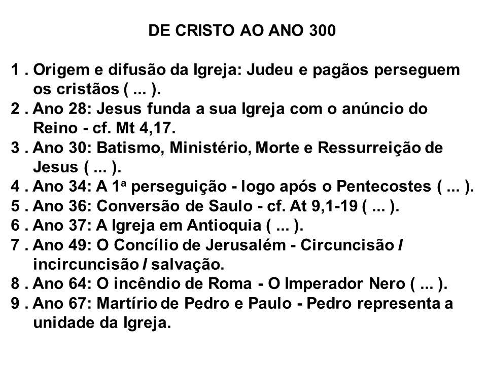 DE CRISTO AO ANO 300 1.Origem e difusão da Igreja: Judeu e pagãos perseguem os cristãos (...