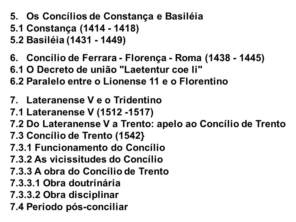 5.Os Concílios de Constança e Basiléia 5.1 Constança (1414 - 1418) 5.2 Basiléia (1431 - 1449) 6.