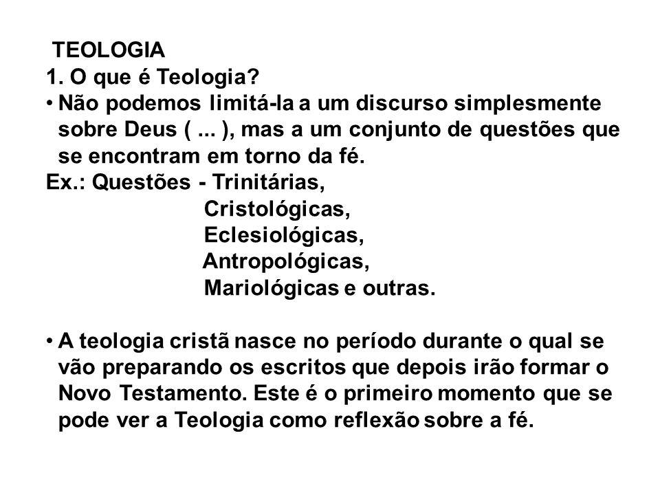 TEOLOGIA 1.O que é Teologia. Não podemos limitá-la a um discurso simplesmente sobre Deus (...