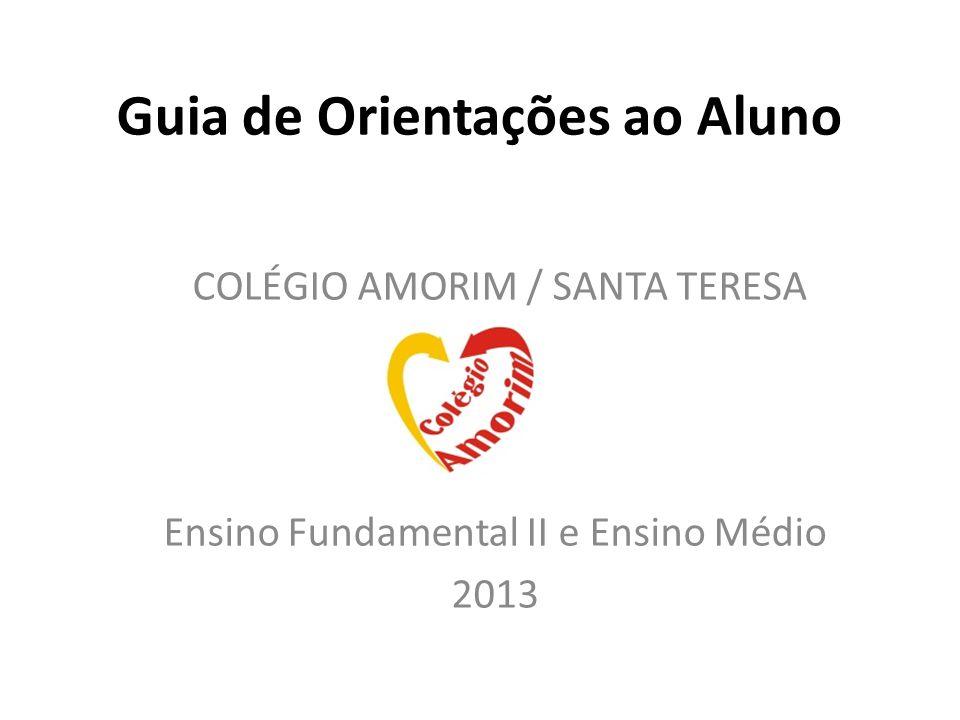 Guia de Orientações ao Aluno COLÉGIO AMORIM / SANTA TERESA Ensino Fundamental II e Ensino Médio 2013