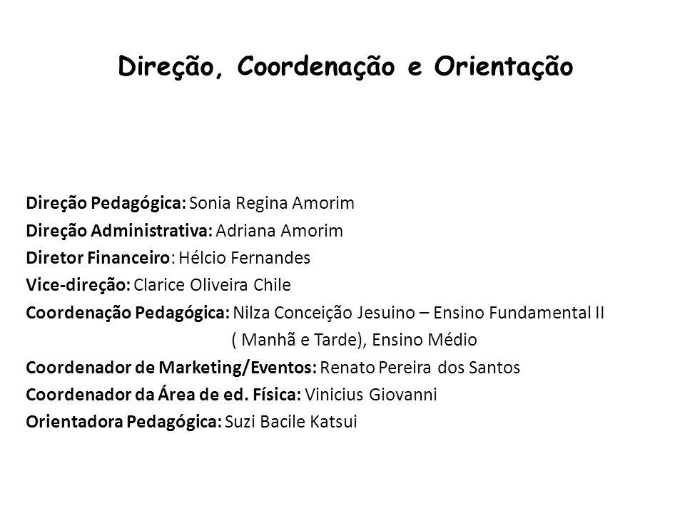 Direção Pedagógica: Sonia Regina Amorim Direção Administrativa: Adriana Amorim Diretor Financeiro: Hélcio Fernandes Vice-direção: Clarice Oliveira Chi