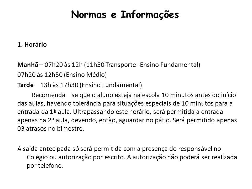 1. Horário Manhã – 07h20 às 12h (11h50 Transporte -Ensino Fundamental) 07h20 às 12h50 (Ensino Médio) Tarde – 13h às 17h30 (Ensino Fundamental) Recomen